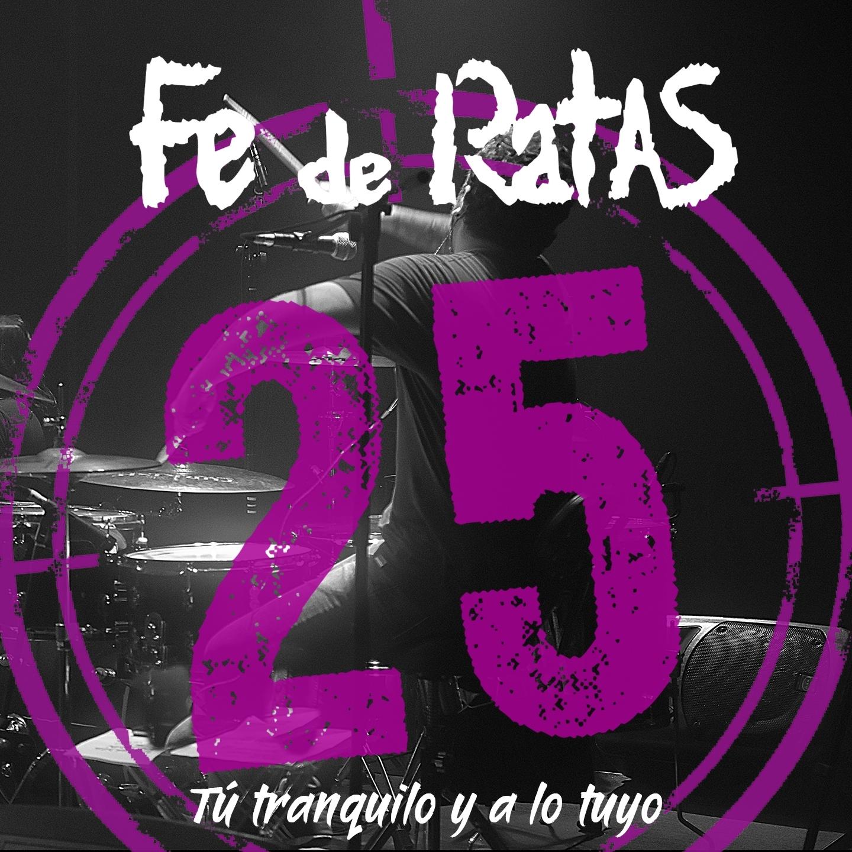 Fe de Ratas - Tu tranquilo y a lo tuyo (Directo 25º Aniversario) (Single)