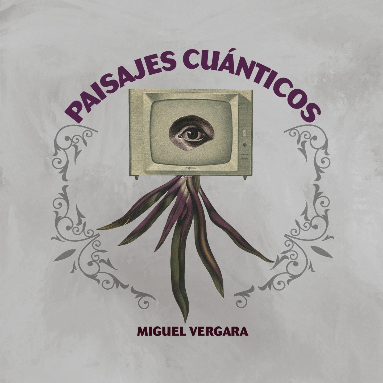 Miguel Vergara - Paisajes Cuánticos